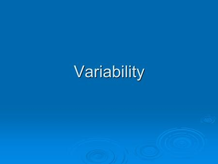 Variability. What Do We Mean by Variability?  Variability provides a quantitative measure of the degree to which scores in a distribution are spread.