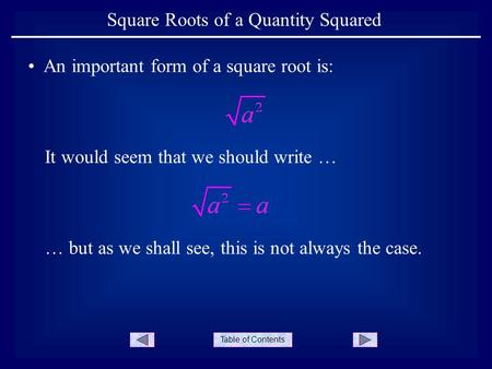 Table of Contents Square Roots of a Quantity Squared An important form of a square root is: It would seem that we should write … … but as we shall see,