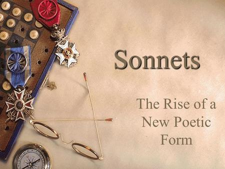 Sonnets The Rise of a New Poetic Form. By definition  14-lines  Lyric (about thoughts & feelings)  A single theme (often romantic love or religion)