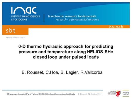 0-D approach to predict P and T along HELIOS SHe closed loop under pulsed loads B. Rousset, 14 October 2011 BASSES TEMPERATURES 0-D thermo hydraulic approach.