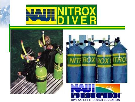 Unit 1 - Introduction Student Performance: By the end of the lesson you will be able to: Describe what nitrox is. List other names for nitrox. State the.