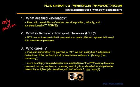 1.What are fluid kinematics?  kinematic descriptions of motion describe position, velocity, and accelerations (NOT FORCE) [ physical interpretation: what.
