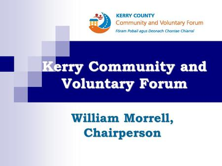 Kerry Community and Voluntary Forum William Morrell, Chairperson.
