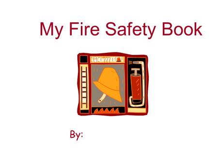 My Fire Safety Book By:. My house is safe! My family has made my house word from fire. We have talked about fire safety in our home.