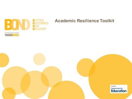 Academic Resilience Toolkit. The development of an online Academic Resilience Toolkit is a national project supported by BOND (Better Outcomes New Delivery).