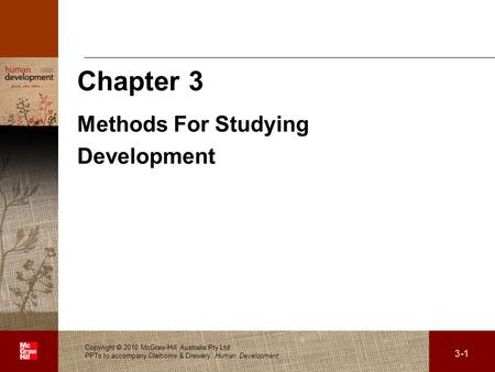 . 3-1 Copyright  2010 McGraw-Hill Australia Pty Ltd PPTs to accompany Claiborne & Drewery, Human Development Chapter 3 Methods For Studying Development.