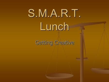 S.M.A.R.T. Lunch Getting Creative. Beginning August 2014.