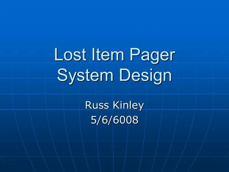 Lost Item Pager System Design Russ Kinley 5/6/6008.