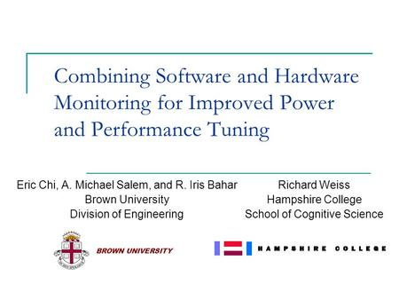 Combining Software and Hardware Monitoring for Improved Power and Performance Tuning Eric Chi, A. Michael Salem, and R. Iris Bahar Brown University Division.
