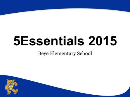 5Essentials 2015 Beye Elementary School. Background on Parent Survey The parent portion of the 5Essentials Survey is not included in the calculation of.