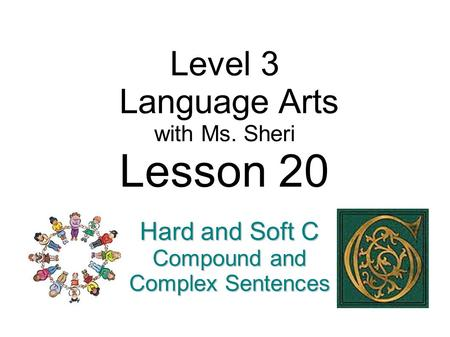 Level 3 Language Arts with Ms. Sheri Lesson 20 Hard and Soft C Compound and Complex Sentences.