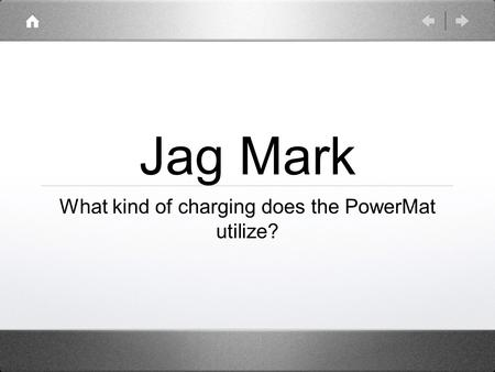 Jag Mark What kind of charging does the PowerMat utilize?