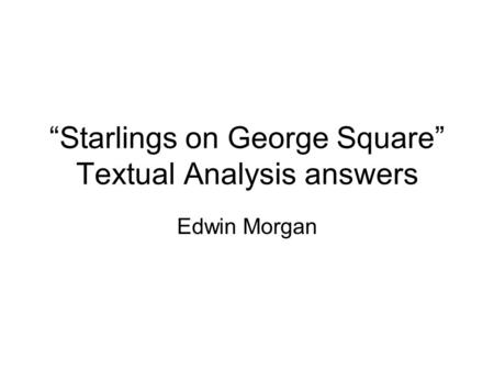 """Starlings on George Square"" Textual Analysis answers Edwin Morgan."