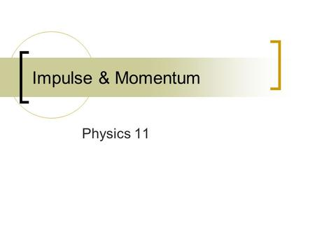 Impulse & Momentum Physics 11.