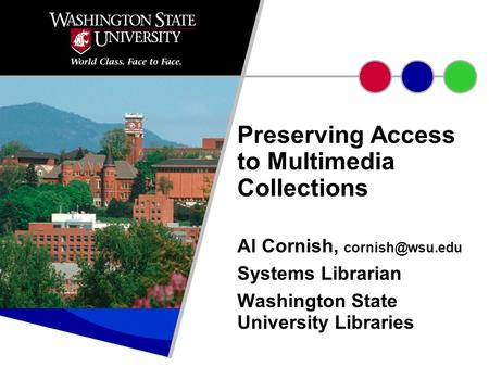 Al Cornish, Systems Librarian Washington State University Libraries Preserving Access to Multimedia Collections.