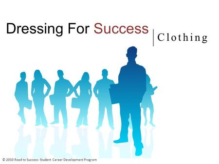Dressing For Success Clothing © 2010 Road to Success: Student Career Development Program.