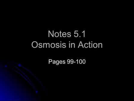 Notes 5.1 Osmosis in Action Pages 99-100. Table Talk Watch this video.video As a group discuss the answers to these questions: What organism is this?
