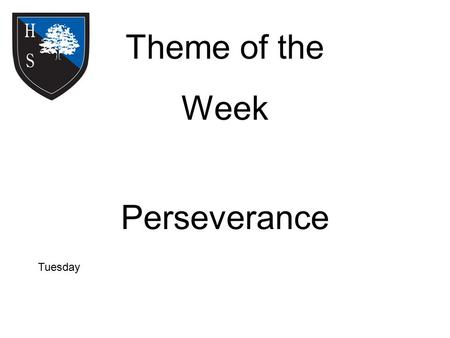 Theme of the Week Perseverance Tuesday. Word of the Day When you come to the end of your rope, tie a knot and hang on Dread.
