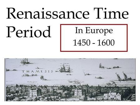 Renaissance Time Period In Europe 1450 - 1600. Type your answer here: The time leading up the Renaissance was called the Dark Ages. Why do you think it.