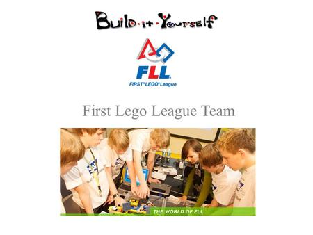 First Lego League Team. What is the First LEGO League? FLL is a global program created by FIRST and The LEGO Group in 1998 to get kids excited about applying.