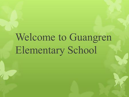 Welcome to Guangren Elementary School. Robert F. Brower Education Related Background  Master's of Teaching Degree in TESOL  University of Washington,