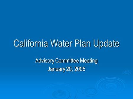 California Water Plan Update Advisory Committee Meeting January 20, 2005.