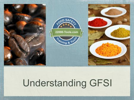 Understanding GFSI. What is GFSI? The Global Food Safety Initiative (GFSI) is a division of the Consumer Goods Forum and a collaboration of retailers,
