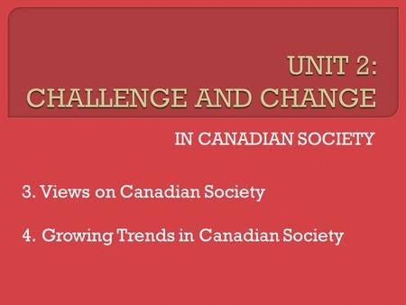 IN CANADIAN SOCIETY 3. Views on Canadian Society 4. Growing Trends in Canadian Society.