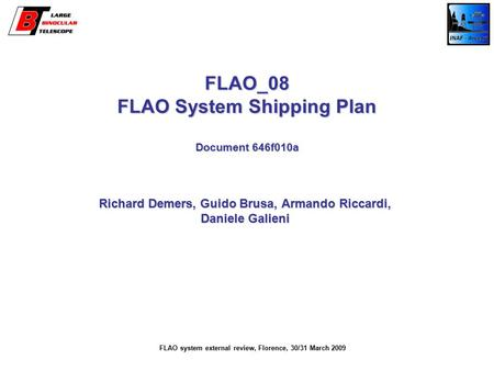 FLAO_08 FLAO System Shipping Plan Document 646f010a Richard Demers, Guido Brusa, Armando Riccardi, Daniele Galieni FLAO system external review, Florence,