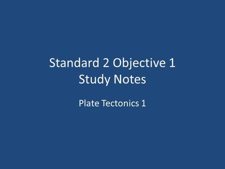 Standard 2 Objective 1 Study Notes Plate Tectonics 1.