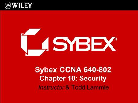 Sybex CCNA 640-802 Chapter 10: Security Instructor & Todd Lammle.
