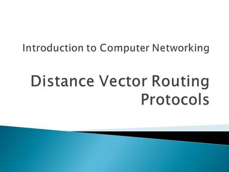  RIP — A distance vector interior routing protocol  IGRP — The Cisco distance vector interior routing protocol (not used nowadays)  OSPF — A link-state.
