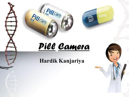 Pill Camera Hardik Kanjariya Contents…  Introduction to Capsule Camera…  Conventional Method…  Description…  Inside a Capsule Capsule Camera…  Procedure…