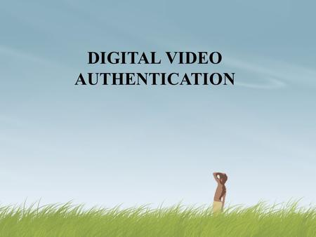 DIGITAL VIDEO AUTHENTICATION. Contents  What is Quantization ?  What is Double MPEG/JPEG Compression?  Video Compression/Decompression  What is JPEG/Frame.
