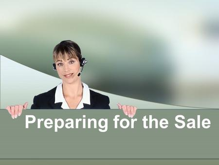 Preparing for the Sale. 2 What You'll Learn  The definition and goals of selling  The various sales situations encountered in the business world  The.