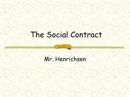 The Social Contract Mr. Henrichsen. The Big 3 Hobbes Locke Rousseau.