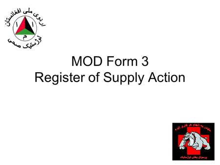 MOD Form 3 Register of Supply Action. Purpose: –Used by both supported and the supporting unit. Supporting units use it as a voucher register for a Stock.