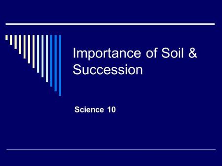 Importance of Soil & Succession Science 10. Urban Sprawl  Over the past few decades, the general trend of has seen the population move from rural areas.