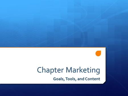 Chapter Marketing Goals, Tools, and Content. Goals  Name Recognition  Membership  Sales.