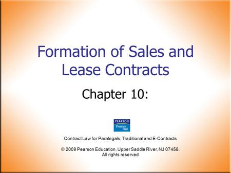 Contract Law for Paralegals: Traditional and E-Contracts © 2009 Pearson Education, Upper Saddle River, NJ 07458. All rights reserved Formation of Sales.