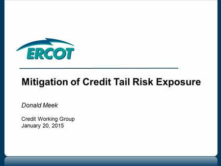 Mitigation of Credit Tail Risk Exposure Donald Meek Credit Working Group January 20, 2015.