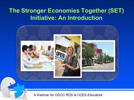 The Stronger Economies Together (SET) Initiative: An Introduction A Webinar for ODOC RDS & OCES Educators.