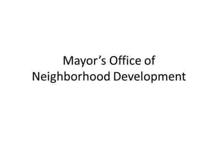 Mayor's Office of Neighborhood Development. Purpose and Need The Office of Neighborhood Development joins with neighborhoods throughout Wilmington that.