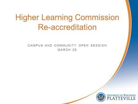 CAMPUS AND COMMUNITY OPEN SESSION MARCH 25 Higher Learning Commission Re-accreditation.