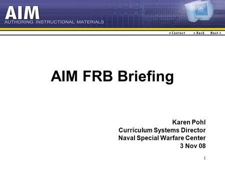 1 AIM FRB Briefing Karen Pohl Curriculum Systems Director Naval Special Warfare Center 3 Nov 08.