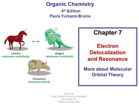 Organic Chemistry 4 th Edition Paula Yurkanis Bruice Chapter 7 Electron Delocalization and Resonance More about Molecular Orbital Theory Irene Lee Case.