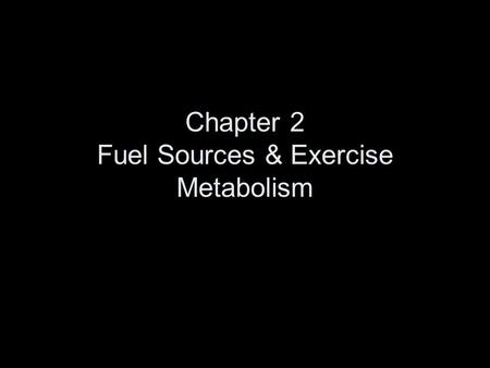 Chapter 2 Fuel Sources & Exercise Metabolism.