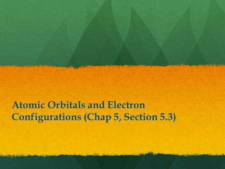 Atomic Orbitals and Electron Configurations (Chap 5, Section 5.3)