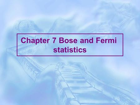 Chapter 7 Bose and Fermi statistics. §7-1 The statistical expressions of thermodynamic quantities 1 、 Bose systems: Define a macrocanonical partition.