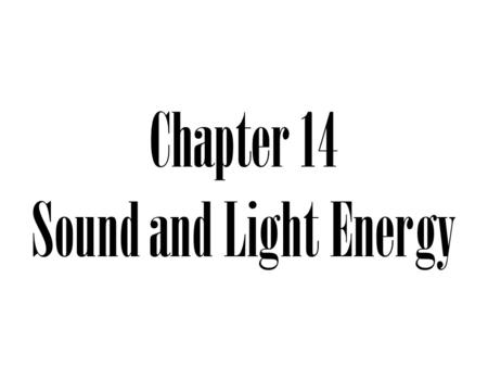 Chapter 14 Sound and Light Energy
